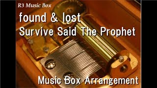 found & lost/Survive Said The Prophet [Music Box] (Anime