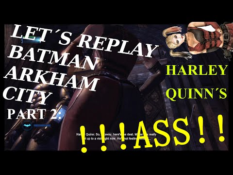 Let's Replay Batman Arkham City part 2: Harley Quinn's ASS!