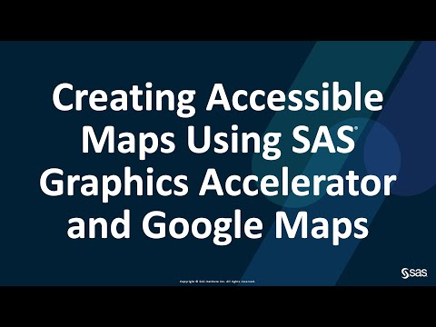 SAS Accessibility Webinar | Creating Accessible Maps Using SAS Graphics Accelerator And Google Maps