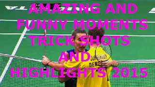 badminton amazing and funny moments crazy trick shots and highlights bwf 2015