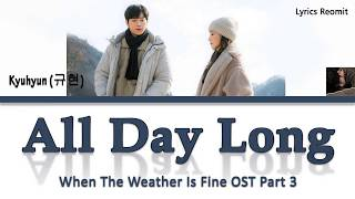 Kyuhyun (규현) - All Day Long (When The Weather Is Fine OST Part 3)  (Han/Rom/Eng/Indo)