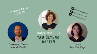 Dijital dönüşüm Hülya Mutlu ile Tam Üstüne Bastın - Konuklar: İ Acılıoğlu & Nisa Kaya - 25.04.2021