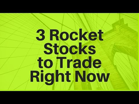 3 Rocket Stocks To Trade Right Now