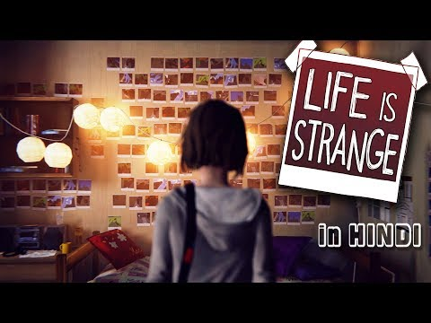 TIME TRAVEL! - LIFE IS STRANGE - LET'S PLAY Walkthough in HINDI - EPISODE 1 - Part 1