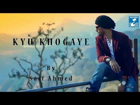 KYU KHOGAYE HUM || SAIF AHMED || SAD ROMANTIC || CRESCENDO MUSIC || PROMO || VIDEO