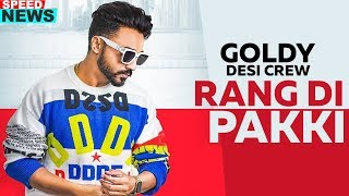 News   Rang Di Pakki   Goldy Desi Crew   Releasing On 27th Aug 2019   Speed Records