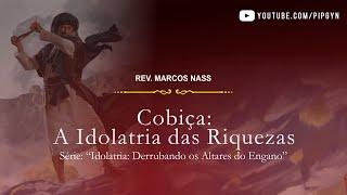 Cobiça: A Idolatria das Riquezas - 1 Timóteo 6:6-10 | Rev. Marcos Nass