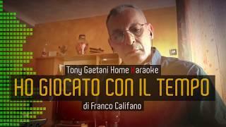 Tony Gaetani - Ho giocato con il tempo (di F. Califano) Home Karaoke