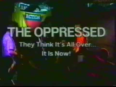 THE OPPRESSED They think it's all over... It is now!