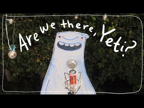 ARE WE THERE, YETI? Song - Emily Arrow & Ashlyn Anstee