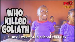 WHO KILLED GOLIATH ? GOODLUCK ( PRAIZE VICTOR COMEDY)