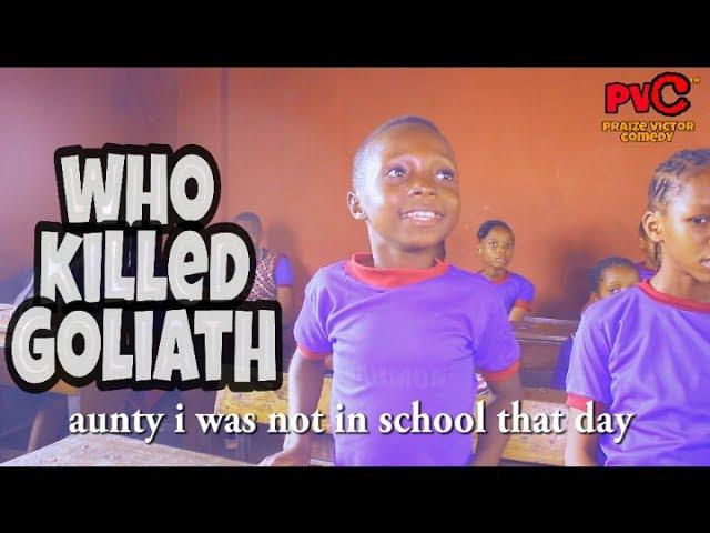WHO KILLED GOLIATH ? GOODLUCK ( PRAIZE VICTOR COMEDY)