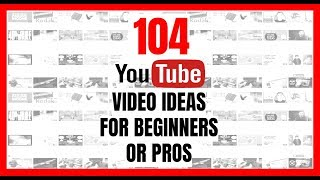 104 YouTube Video Ideas for Beginners or Pros