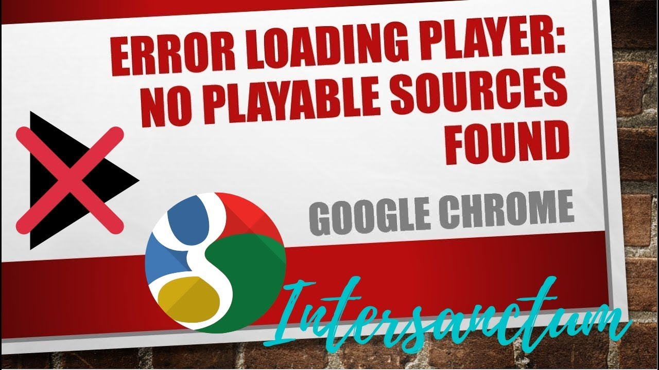 Error loading player: No playable sources found (EASY FIX) (CHROME)