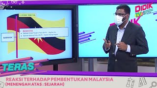 Teras (2021) | Menengah Atas : Sejarah – Reaksi Terhadap Pembentukan Malaysia