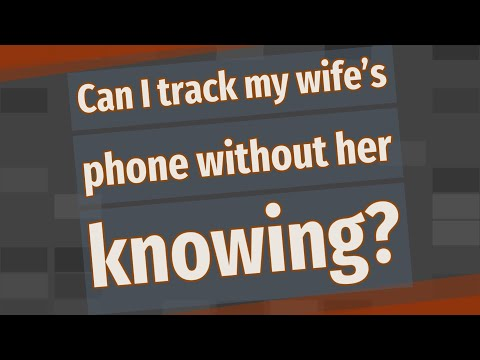 Can I track my wife's phone without her knowing?