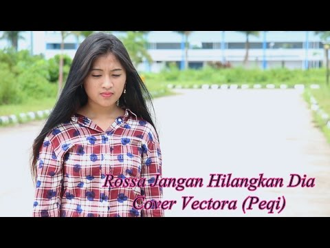 ROSSA - Jangan Hilangkan Dia Cover Vectora (Peqi)