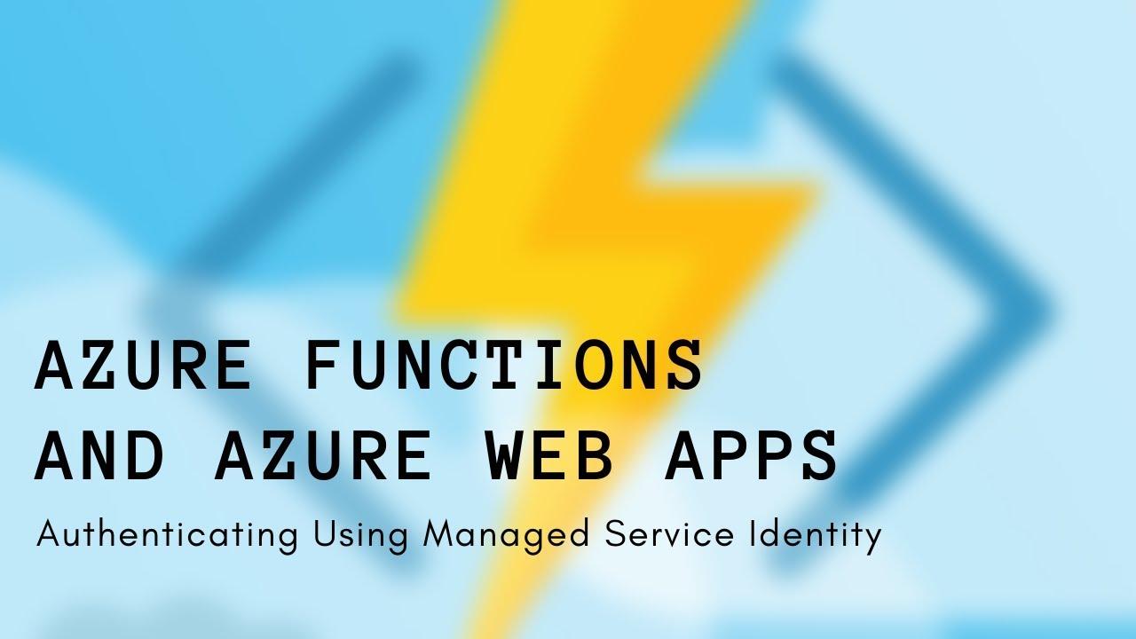 Authenticate Azure Function with Azure Web App Using Managed Service  Identity