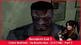 Resident Evil 2 [2:47:40] - Claire Redfield - Scenario A - No Deaths Run - Part 3