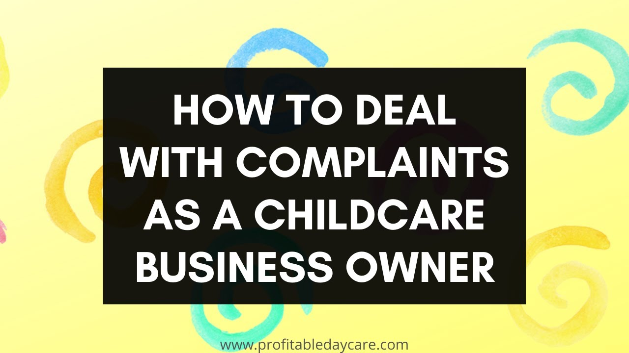 How To Handle Complaints Like A Childcare Business Boss!