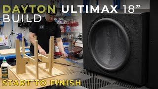 "Dayton Audio Ultimax 18"" Subwoofer Build"