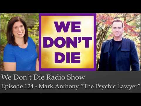 """Episode 124 Mark Anthony """"The Psychic Lawyer"""" on We Don't Die Radio Show"""