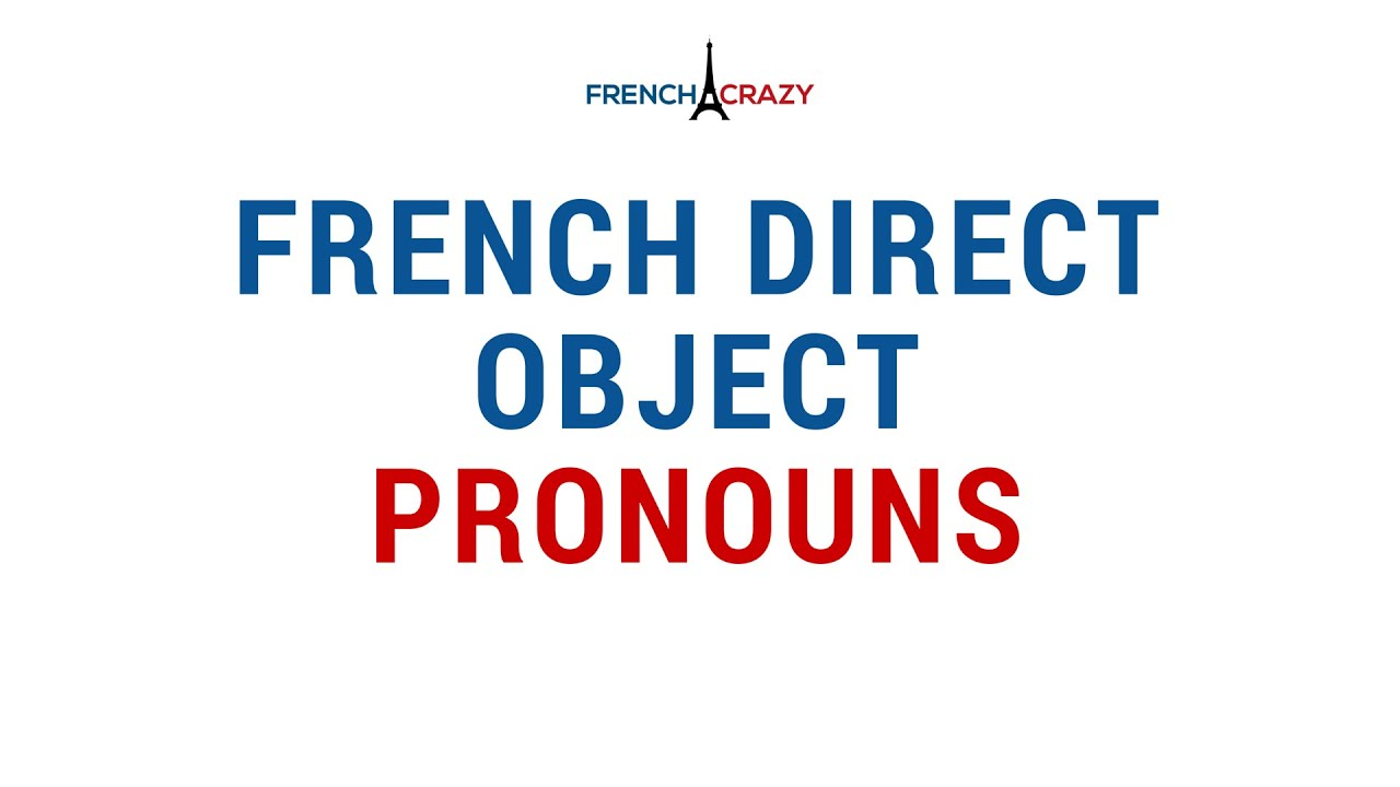 French Direct Object Pronouns EXPLAINED - YouTube
