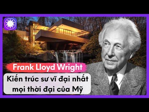 Frank Lloyd Wright - Kiến Trúc Sư Vĩ Đại Nhất Mọi Thời Đại Của Mỹ