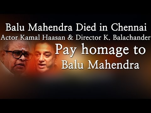 Balu Mahendra Died in Chennai Actor Kamal Haasan & Director K. Balachander Pay homage to Balu Mahendra - Red Pix 24x7 Acclaimed director Balu Mahendra who was admitted in Vijaya Hospital due to illness passed away today in the morning. The doctors had said that he was said to be in critical condition when he was admitted today at the hospital.     The 74 year old veteran director was amongst the pioneers of Indian cinema and is also a screenwriter, editor and cinematographer. Filmmakers including Bala, Ameer and Ram visited him at the hospital before he passed away.     Balu Mahendra has won five National Film Awards—two for cinematography, three Filmfare Awards South and numerous state awards from the governments of Kerala, Karnataka and Andhra Pradesh. The ace director, started his career as a cinematographer with 'Nellu' in 1974 and soon made his directional debut in a few years through Kokila, a Kannada film.     Some of his acclaimed films in Tamil include Mullum Malarum (as Cinematographer), Azhiyadha Kolangal, Moodu Pani and Moondram Pirai. He has worked with the likes of Rajinikanth, Kamal Haasan and Dhanush as well. Balu Mahendra made his onscreen debut last year with 'Thalaimuraigal' and received good response for his acting skills  http://www.ndtv.com BBC Tamil: http://www.bbc.co.uk/tamil INDIAGLITZ :http://www.indiaglitz.com/channels/tamil/default.asp  ONE INDIA: http://tamil.oneindia.in BEHINDWOODS :http://behindwoods.com VIKATAN http://www.vikatan.com the HINDU: http://tamil.thehindu.com DINAMALAR: www.dinamalar.com MAALAIMALAR http://www.maalaimalar.com/StoryListing/StoryListing.aspx?NavId=18&NavsId=1 TIMESOFINDIA http://timesofindia.indiatimes.com http://www.timesnow.tv HEADLINES TODAY: http://headlinestoday.intoday.in PUTHIYATHALAIMURAI http://www.puthiyathalaimurai.tv VIJAY TV:http://www.youtube.com/user/STARVIJAY  -~-~~-~~~-~~-~- Please watch: