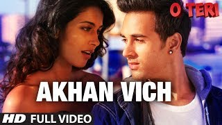 Akhan Vich Full Video Song | O Teri | Pulkit Samrat, Bilal Amrohi, Sarah Jane Dias