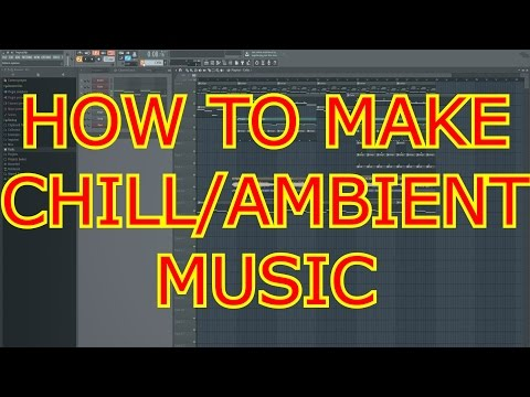 [FL Studio 12] How to make CHILL/AMBIENT music