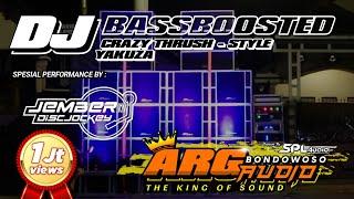 DJ CRAZY THRUSH || STYLE YAKUZA || SPECIAL BASSBOOSTED || ARG AUDIO BONDOWOSO