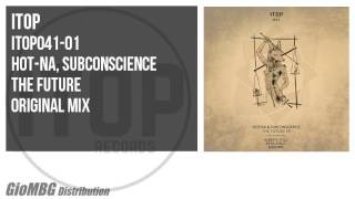 Hot-na, Subconscience - The Future [Original Mix] ITOP041