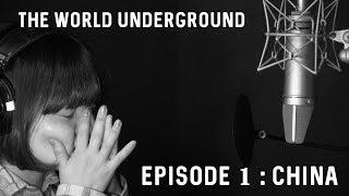THE WORLD UNDERGROUND - Episode 1 : CHINA