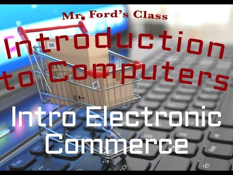 Electronic Commerce : Introduction to Electronic Commerce (09:01)