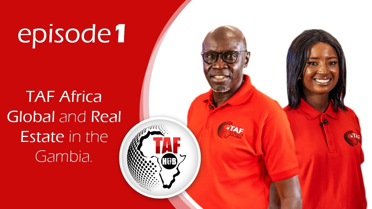 Download TAF HUB EPISODE 1- TAF Africa Global and Real Estate in The Gambia History