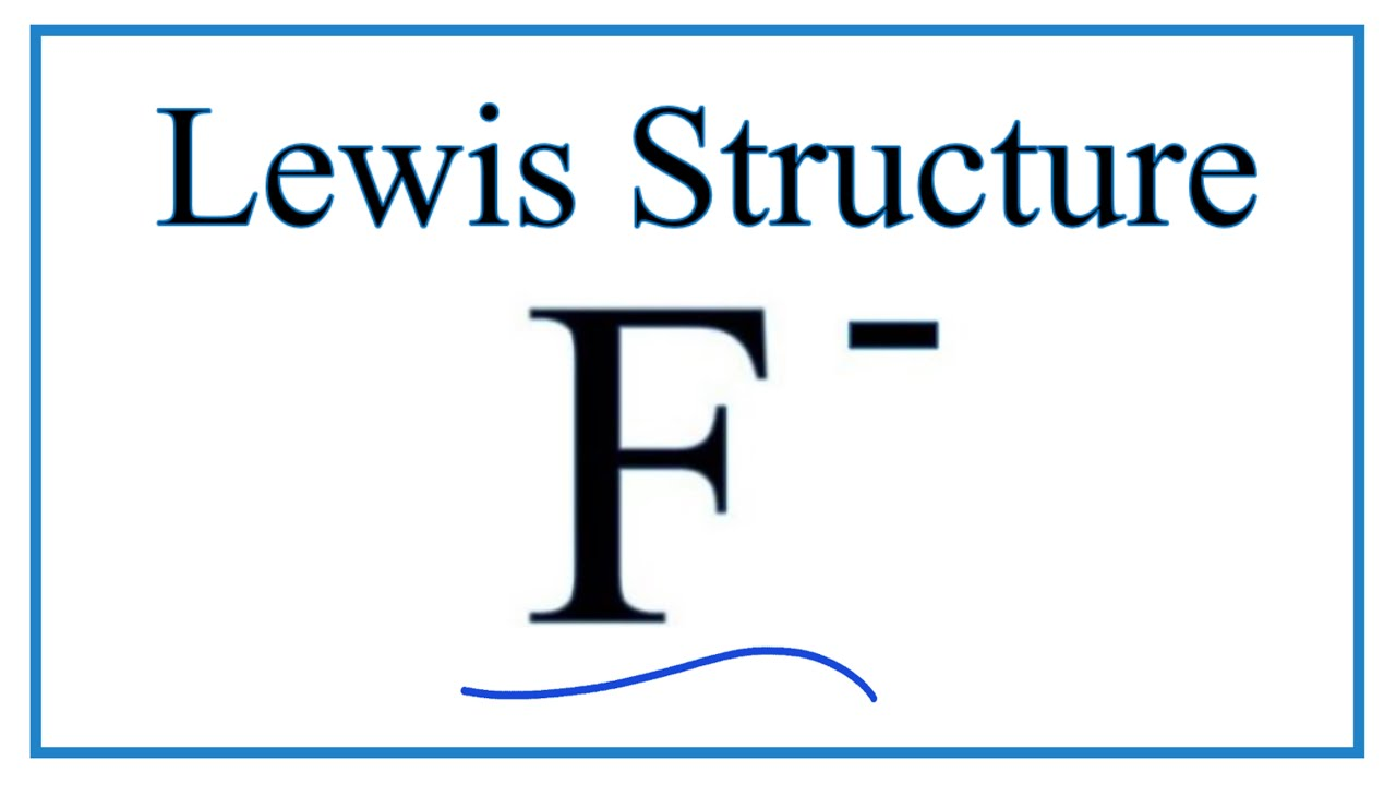 how to draw the lewis dot structure for f fluoride ion youtube rh youtube com electron [ 1280 x 720 Pixel ]