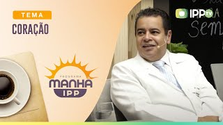 Coração | Manhã IPP | Dr. Francismar Vidal | IPP TV