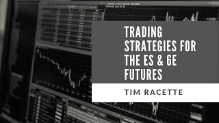 Tim Racette - Trading Strategies for the ES & 6E Futures