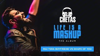 DJ Chetas - Main Tera Boyfriend vs Shape Of You | #LifeIsAMashup | Arijit, Neha, Ed Sheeran