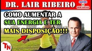COMO AUMENTAR A SUA ENERGIA E DISPOSIÇÃO!!! E A Saúde Intestinal!!! (Lair Ribeiro)