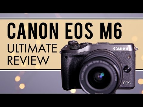 Canon EOS M6 Mirrorless Camera: Ultimate Review
