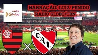 Flamengo 1 x 1 Independiente - Rádio Globo - Luiz Penido - Copa Sul-Americana - 13/12/2017
