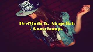 Goosebumps - DrefQuila ft. Akapellah (Letra)