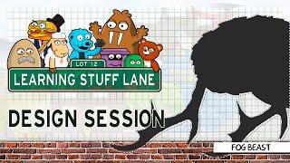 Learning Stuff Lane: Design Session - Fog Beast