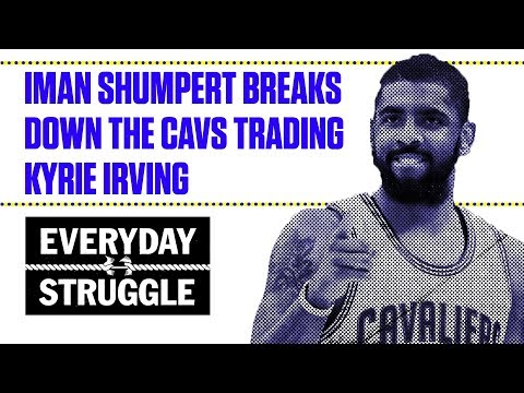Iman Shumpert Breaks Down the Cavs Trading Kyrie Irving | Everyday Struggle