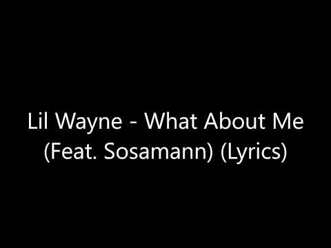 Lil Wayne - What About Me (Feat. Sosamann) (Lyrics)