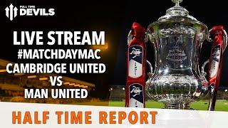 Cambridge United vs Manchester United FA Cup Live Half-Time Stream