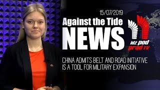 Against the Tide NEWS: CHINA- BELT AND ROAD INITIATIVE TOOL FOR MILITARY EXPANSION 2019.07.15