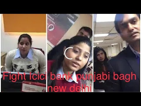 Fight icici bank Punjabi Bagh complaint complaint ICICI bank